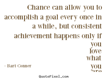 Bart Conner photo quote - Chance can allow you to accomplish a goal every once in a while,.. - Inspirational quotes