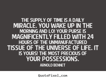 Create custom picture quotes about inspirational - The supply of time is a daily miracle. you wake up in the morning..