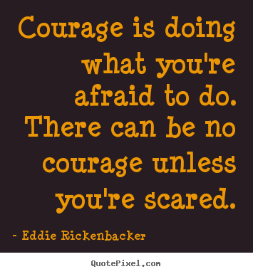Quotes about inspirational - Courage is doing what you're afraid to do. there can be..