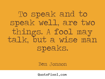 To speak and to speak well, are two things... Ben Jonson top inspirational quotes