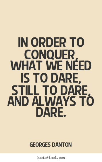 Quotes about inspirational - In order to conquer, what we need is to dare, still to dare, and always..