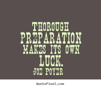 Quote about inspirational - Thorough preparation makes its own luck.