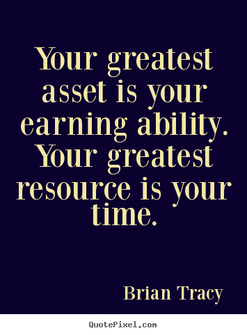 Design your own photo quotes about inspirational - Your greatest asset is your earning ability. your greatest resource..