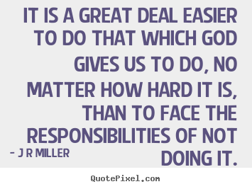 Quote about inspirational - It is a great deal easier to do that which god gives us to do, no matter..