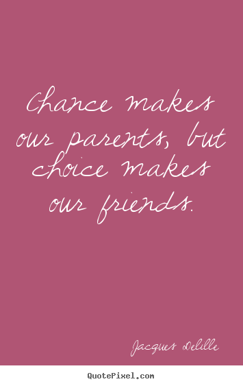 Create your own picture quotes about inspirational - Chance makes our parents, but choice makes our friends.
