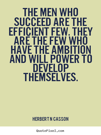 Make personalized picture quote about inspirational - The men who succeed are the efficient few. they are the few..