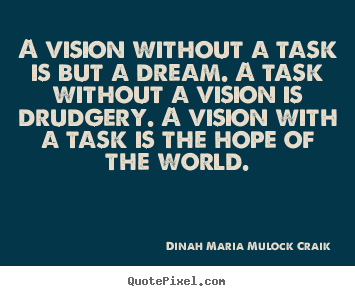 Diy picture quotes about inspirational - A vision without a task is but a dream. a task..
