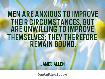 Create custom picture quotes about inspirational - Men are anxious to improve their circumstances,..