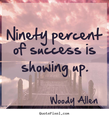 ... of success is show...
