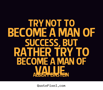 Quotes about inspirational - Try not to become a man of success, but rather try to become a man..
