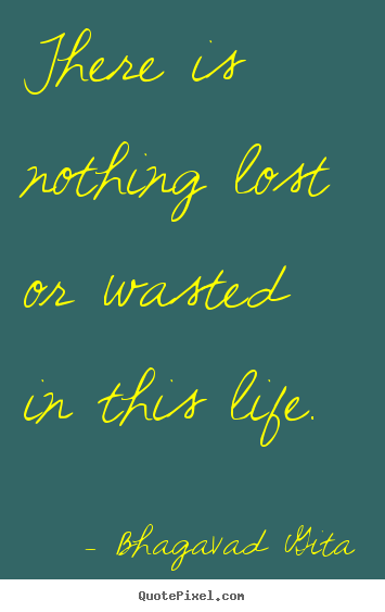 inspirational quotes there is nothing lost or wasted in