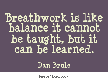 Inspirational quotes - Breathwork is like balance it cannot be taught, but it can..
