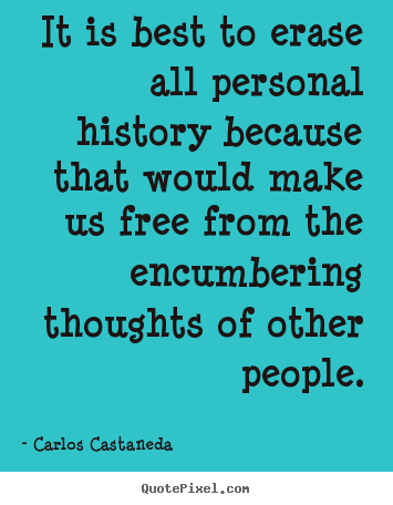 It is best to erase all personal history because that would make.. Carlos Castaneda top inspirational quotes