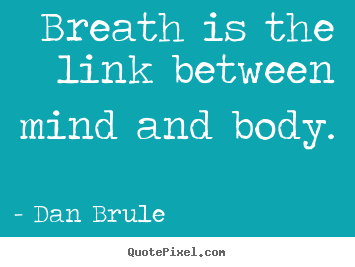 How to design picture quote about inspirational - Breath is the link between mind and body.