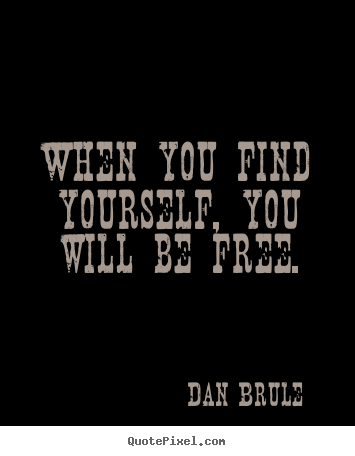 Dan Brule picture quotes - When you find yourself, you will be free. - Inspirational quotes