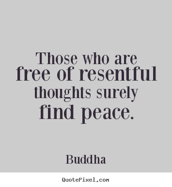 Quotes about inspirational - Those who are free of resentful thoughts surely find peace.