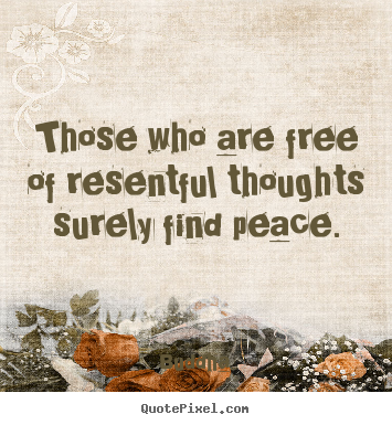 Those who are free of resentful thoughts.. Buddha  inspirational quotes