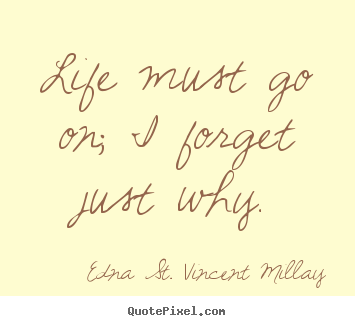 Quotes about inspirational - Life must go on; i forget just why.