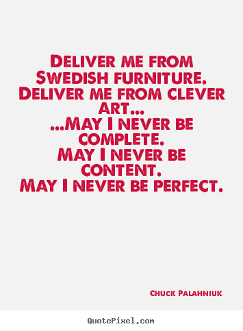 Customize picture quotes about inspirational - Deliver me from swedish furniture.deliver me from clever art......may..