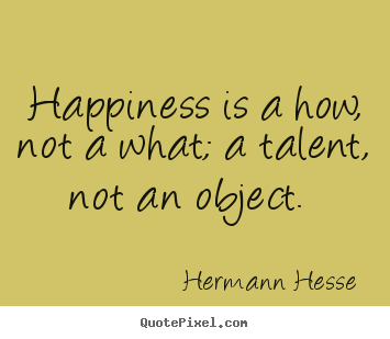 Make custom picture quotes about inspirational - Happiness is a how, not a what; a talent, not an object.