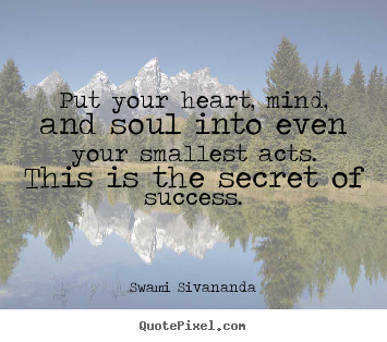 Quote about inspirational - Put your heart, mind, and soul into even your smallest acts. this..