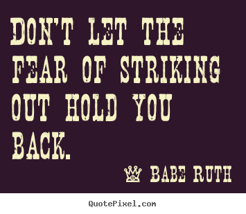 Quotes about inspirational - Don't let the fear of striking out hold you back.