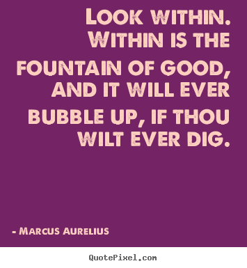 Make custom picture quotes about inspirational - Look within. within is the fountain of good, and it will ever..