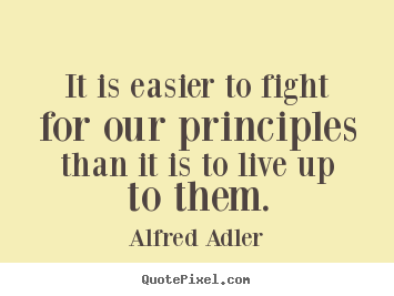 Make photo quotes about inspirational - It is easier to fight for our principles than it is to live up to..