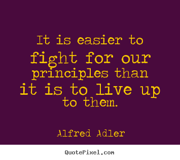 Inspirational quote - It is easier to fight for our principles than it..