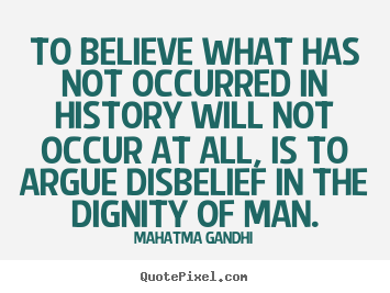 Inspirational quote - To believe what has not occurred in history will..