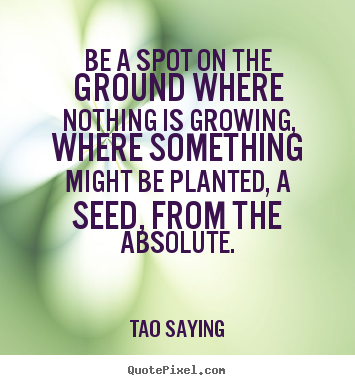 How to make picture quotes about inspirational - Be a spot on the ground where nothing is growing, where something..