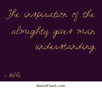 Make personalized photo quote about inspirational - The inspiration of the almighty gives man understanding.