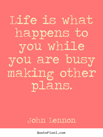 Quote about inspirational - Life is what happens to you while you are busy making other..