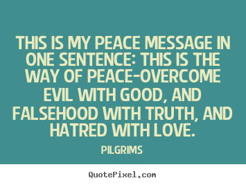 This is my peace message in one sentence: this is the way.. Pilgrims  inspirational quote