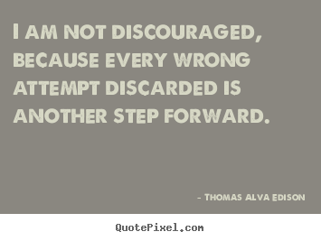 Quotes about inspirational - I am not discouraged, because every wrong attempt discarded is..