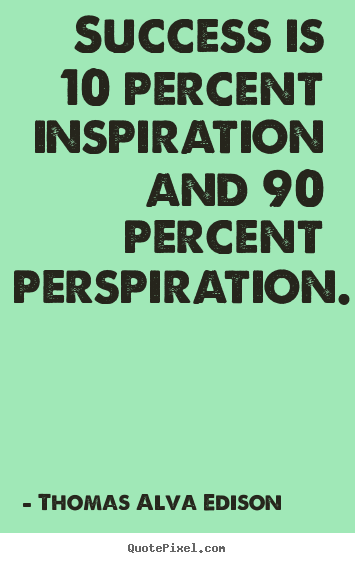 Design custom picture quotes about inspirational - Success is 10 percent inspiration and 90 percent perspiration.