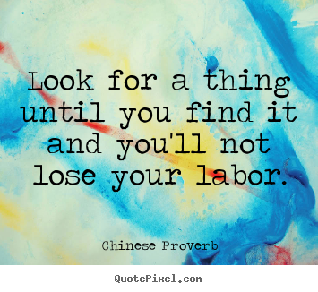 Chinese Proverb photo quotes - Look for a thing until you find it and you'll not lose your.. - Inspirational sayings