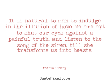 Quotes about inspirational - It is natural to man to indulge in the illusion..