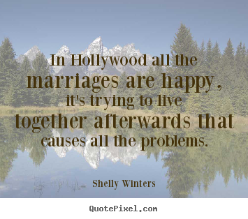 Shelly Winters picture quote - In hollywood all the marriages are happy, it's.. - Inspirational quote