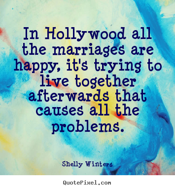 Shelly Winters image quotes - In hollywood all the marriages are happy,.. - Inspirational quote
