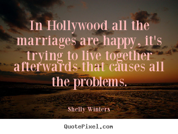 Shelly Winters picture quotes - In hollywood all the marriages are happy, it's.. - Inspirational quotes