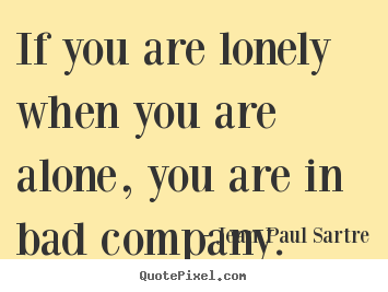 Create custom poster quotes about inspirational - If you are lonely when you are alone, you are in bad company.