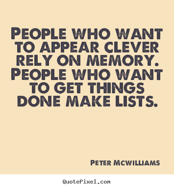 People who want to appear clever rely on memory... Peter Mcwilliams best inspirational quote