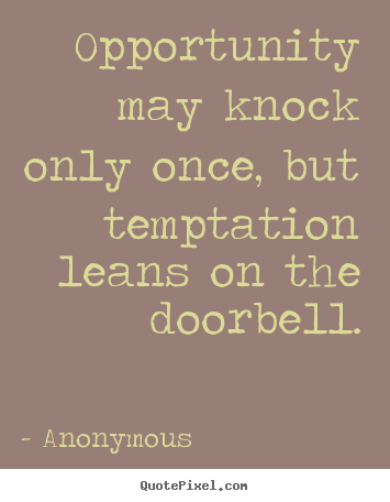 Anonymous picture quote - Opportunity may knock only once, but temptation leans on the.. - Inspirational quotes