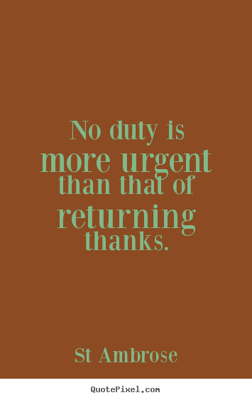Inspirational quotes - No duty is more urgent than that of returning..