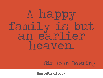 Make custom picture quotes about inspirational - A happy family is but an earlier heaven.