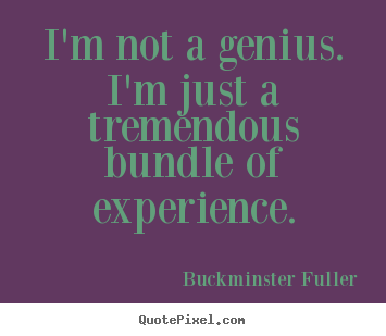 Inspirational quotes - I'm not a genius. i'm just a tremendous bundle of..