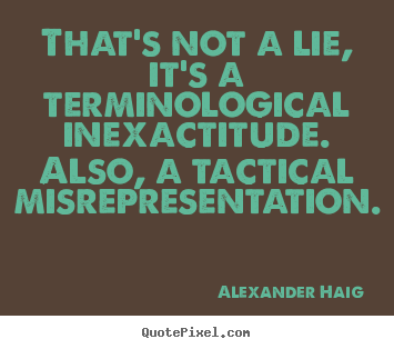 Inspirational quotes - That's not a lie, it's a terminological inexactitude...