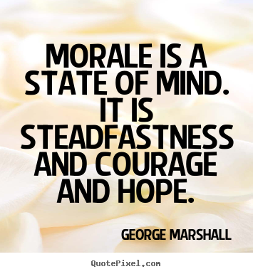 Quotes about inspirational - Morale is a state of mind. it is steadfastness..