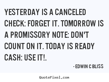 Inspirational quotes - Yesterday is a canceled check: forget it. tomorrow is a..